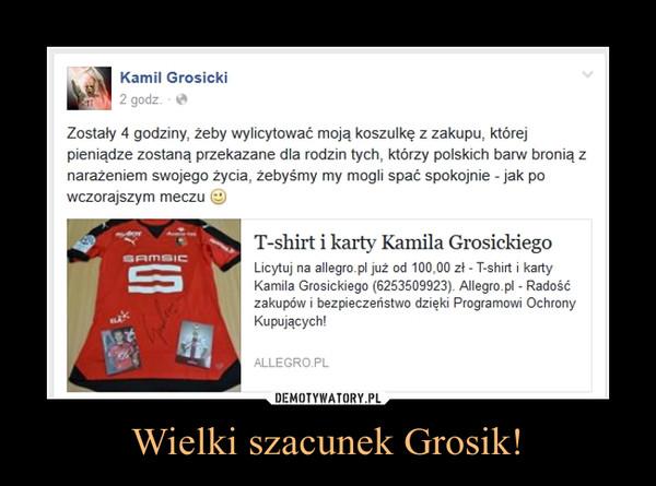 Wielki szacunek Grosik! –  Zostały 4 godziny, żeby wylicytować moją koszulkę z zakupu, której pieniądze zostaną przekazane dla rodzin tych, którzy polskich barw bronią z narażeniem swojego życia, żebyśmy my mogli spać spokojnie - jak po wczorajszym meczu ;)