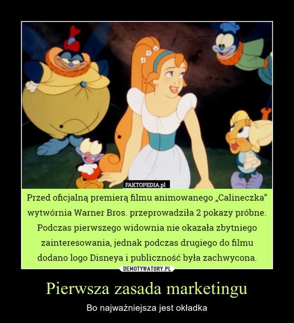 """Pierwsza zasada marketingu – Bo najważniejsza jest okładka Przed oficjalną premierą filmu animowanego """"Calmeczka""""wytwórnia Warner Bros. przeprowadziła 2 pokazy próbne.Podczas pierwszego widownia me okazała zbytniegozainteresowania, jednak podczas drugiego do filmudodano logo Disneya i publiczność była zachwycona."""