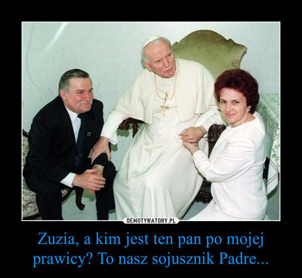Zuzia, a kim jest ten pan po mojej prawicy? To nasz sojusznik Padre... –