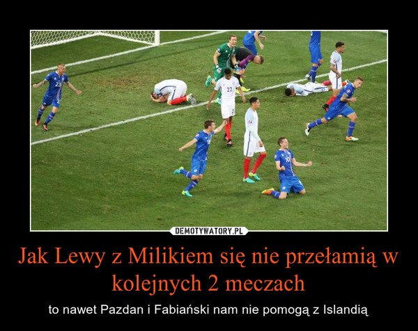 Jak Lewy z Milikiem się nie przełamią w kolejnych 2 meczach – to nawet Pazdan i Fabiański nam nie pomogą z Islandią