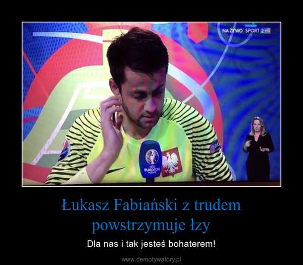 Łukasz Fabiański z trudem powstrzymuje łzy – Dla nas i tak jesteś bohaterem!