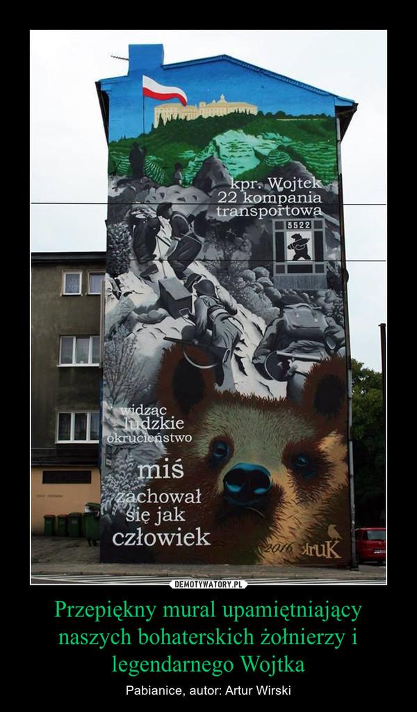 Przepiękny mural upamiętniający naszych bohaterskich żołnierzy i legendarnego Wojtka – Pabianice, autor: Artur Wirski