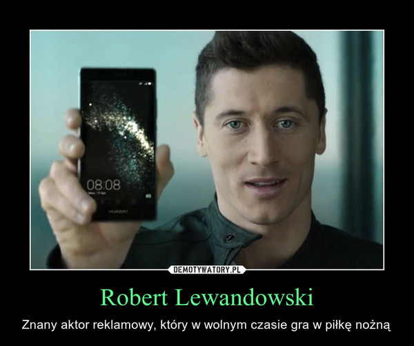 Robert Lewandowski – Znany aktor reklamowy, który w wolnym czasie gra w piłkę nożną