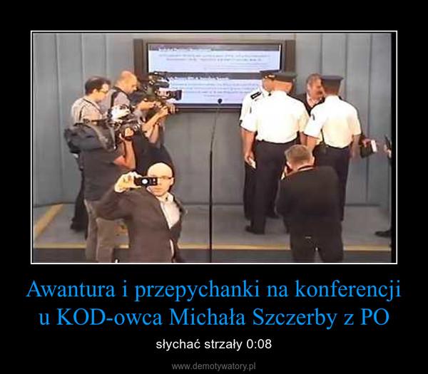 Awantura i przepychanki na konferencji u KOD-owca Michała Szczerby z PO – słychać strzały 0:08