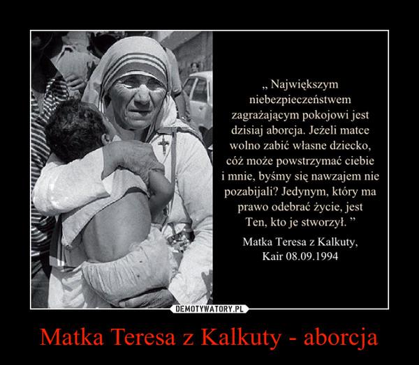 Matka Teresa z Kalkuty - aborcja –