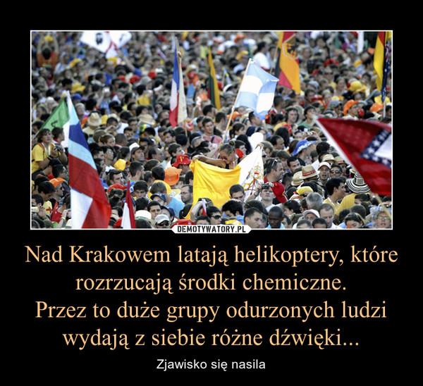 Nad Krakowem latają helikoptery, które rozrzucają środki chemiczne.Przez to duże grupy odurzonych ludzi wydają z siebie różne dźwięki... – Zjawisko się nasila