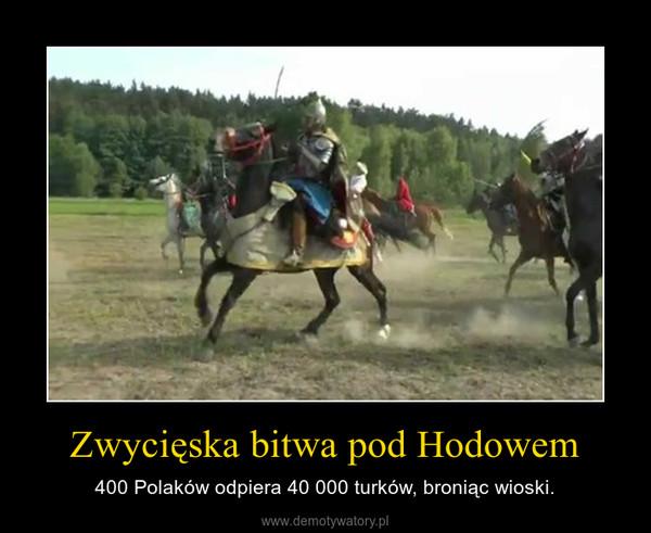 Zwycięska bitwa pod Hodowem – 400 Polaków odpiera 40 000 turków, broniąc wioski.