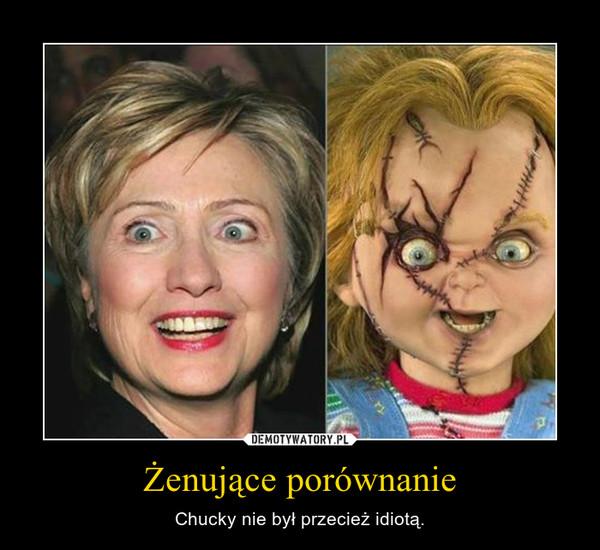 Żenujące porównanie – Chucky nie był przecież idiotą.
