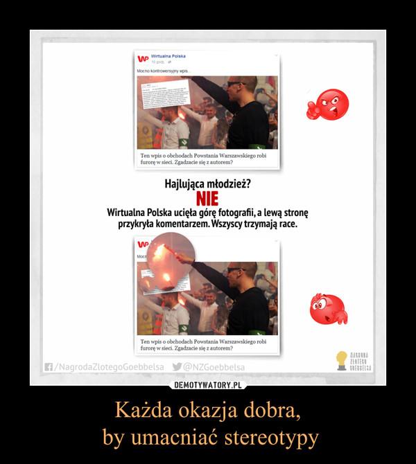 Każda okazja dobra, by umacniać stereotypy –  Hajlująca młodzież?Wirtualna Polska ucięła górę fotografii,a lewą stronęprzykryła komentarzem.Wszyscy trzymają race.
