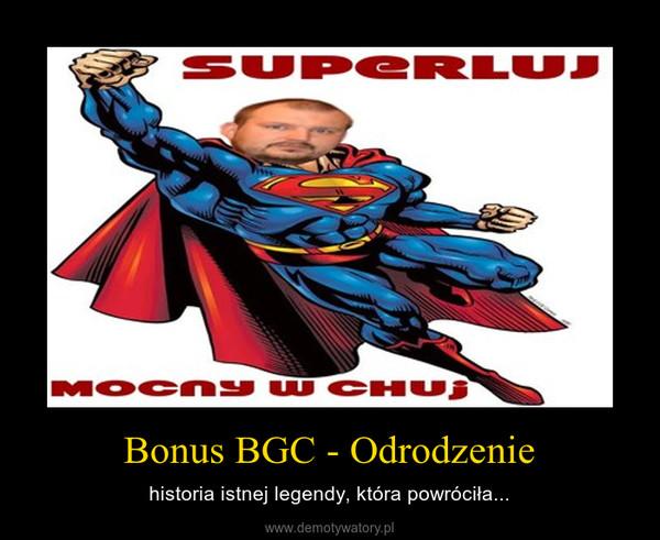 Bonus BGC - Odrodzenie – historia istnej legendy, która powróciła...