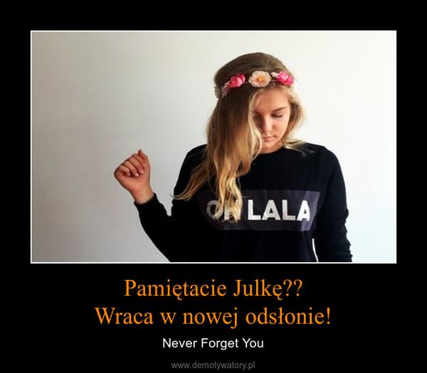 Pamiętacie Julkę??Wraca w nowej odsłonie! – Never Forget You