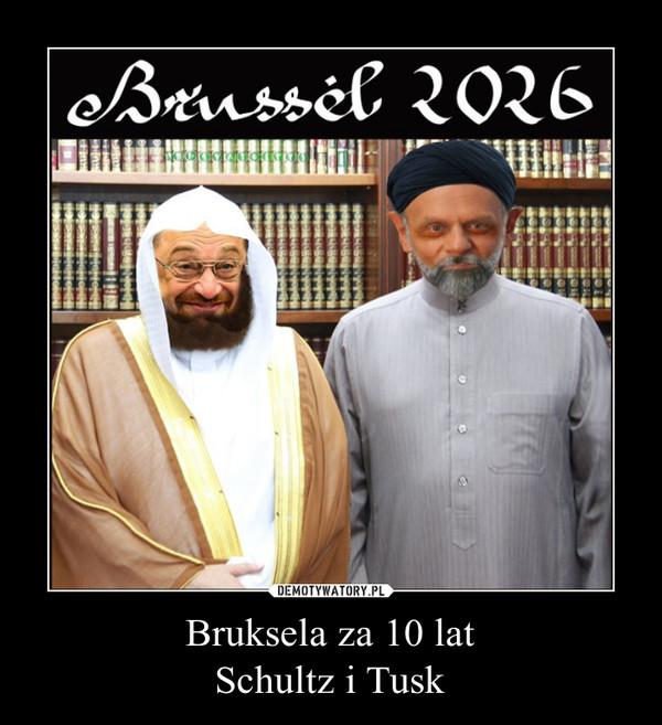 Bruksela za 10 latSchultz i Tusk –