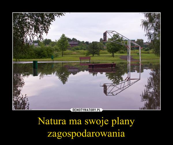 Natura ma swoje plany zagospodarowania –