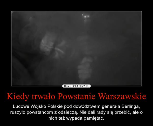 Kiedy trwało Powstanie Warszawskie – Ludowe Wojsko Polskie pod dowództwem generała Berlinga, ruszyło powstańcom z odsieczą. Nie dali rady się przebić, ale o nich też wypada pamiętać.