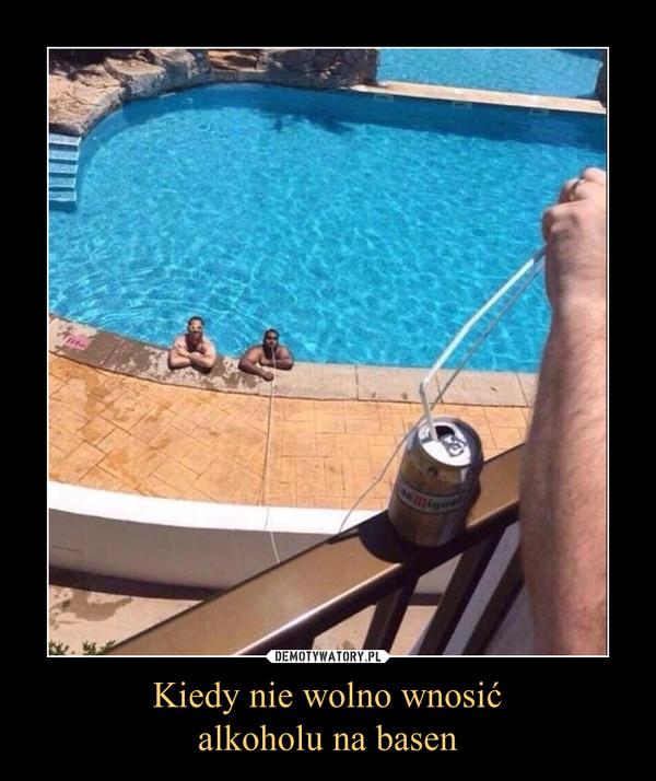 Kiedy nie wolno wnosićalkoholu na basen –