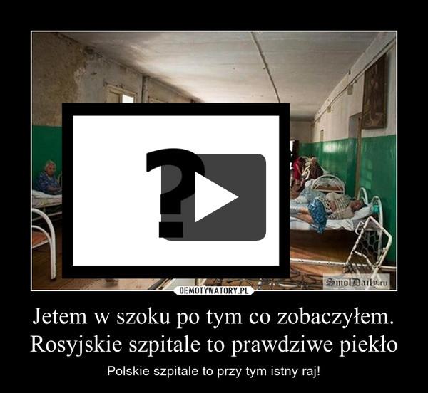 Jetem w szoku po tym co zobaczyłem. Rosyjskie szpitale to prawdziwe piekło – Polskie szpitale to przy tym istny raj!