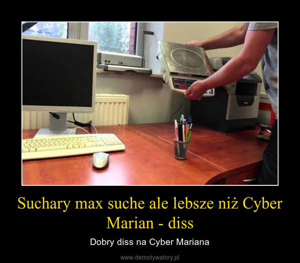 Suchary max suche ale lebsze niż Cyber Marian - diss – Dobry diss na Cyber Mariana