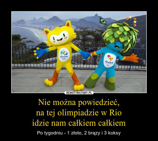 Nie można powiedzieć,na tej olimpiadzie w Rioidzie nam całkiem całkiem – Po tygodniu - 1 złoto, 2 brązy i 3 koksy