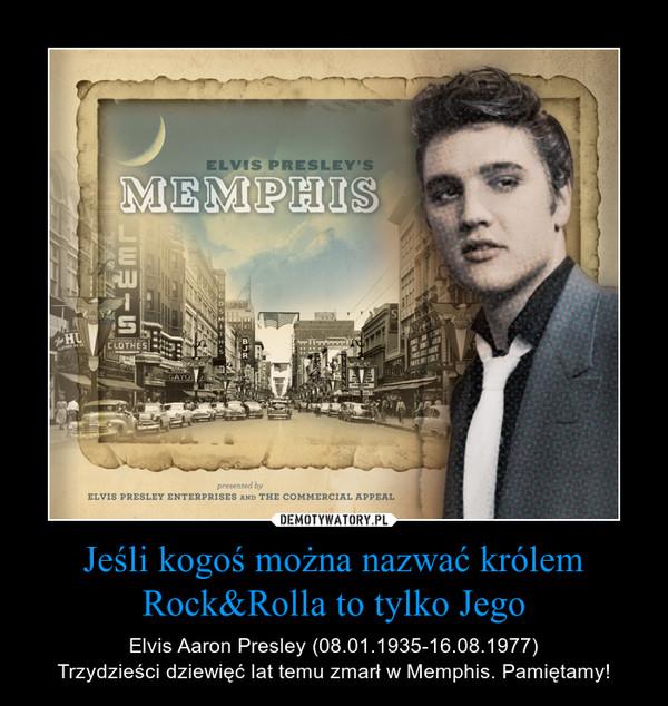 Jeśli kogoś można nazwać królem Rock&Rolla to tylko Jego – Elvis Aaron Presley (08.01.1935-16.08.1977)Trzydzieści dziewięć lat temu zmarł w Memphis. Pamiętamy!
