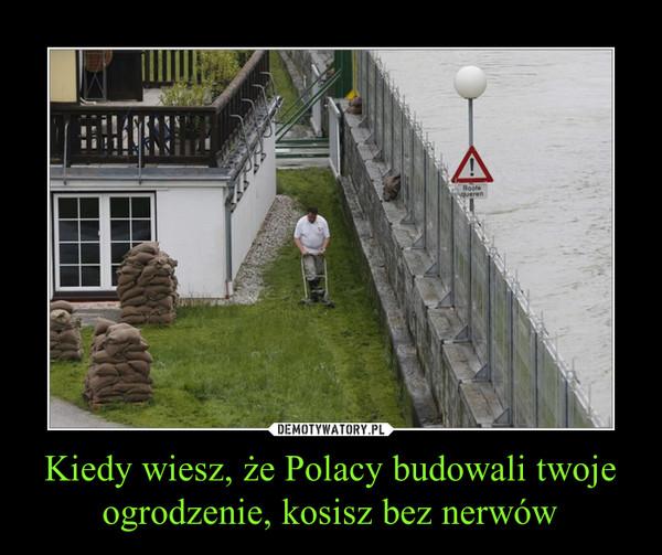 Kiedy wiesz, że Polacy budowali twoje ogrodzenie, kosisz bez nerwów –