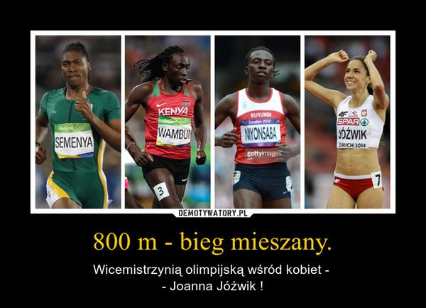 800 m - bieg mieszany. – Wicemistrzynią olimpijską wśród kobiet - - Joanna Jóźwik !