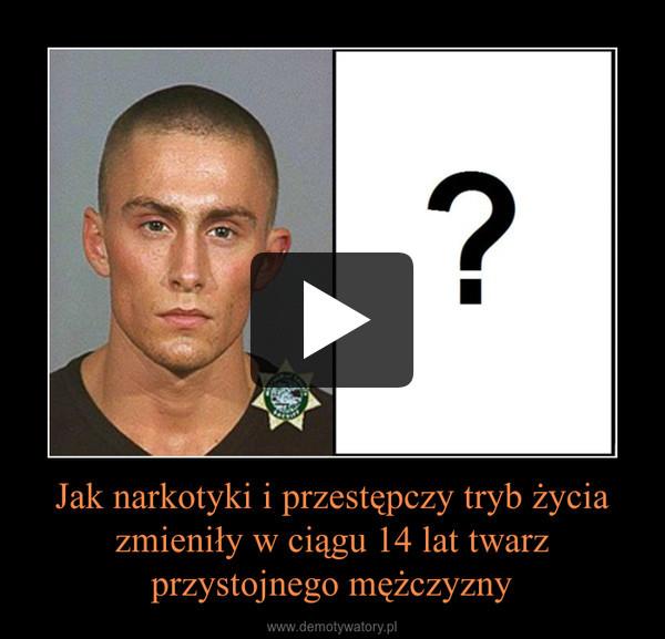 Jak narkotyki i przestępczy tryb życia zmieniły w ciągu 14 lat twarz przystojnego mężczyzny –