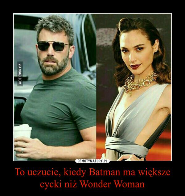 To uczucie, kiedy Batman ma większe cycki niż Wonder Woman –