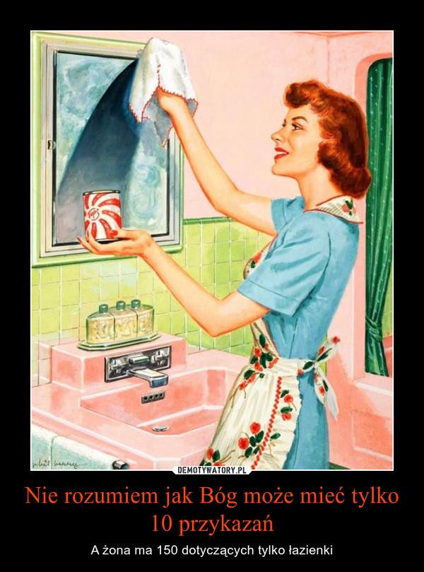 Nie rozumiem jak Bóg może mieć tylko 10 przykazań – A żona ma 150 dotyczących tylko łazienki