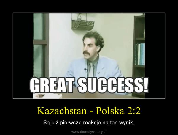 Kazachstan - Polska 2:2 – Są już pierwsze reakcje na ten wynik.