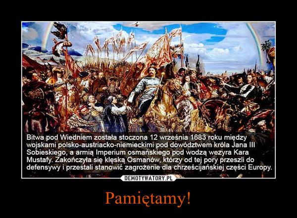 Pamiętamy! –  Bitwa pod Wiedniem została stoczona 12 września 1683 roku międzywojskami polsko-austriacko-niemieckimi pod dowództwem króla Jana IIISobieskiego, a armią imperium osmańskiego pod wodzą wezyra KaraMustafy. Zakończyła się klęską Osmanów, którzy od tej pory przeszli dodefensywy i przestali stanowić zagrożenie dla chrześcijańskiej części Europy.