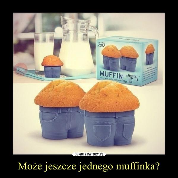 Może jeszcze jednego muffinka? –