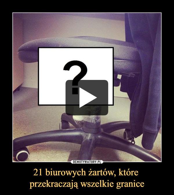 21 biurowych żartów, które przekraczają wszelkie granice –