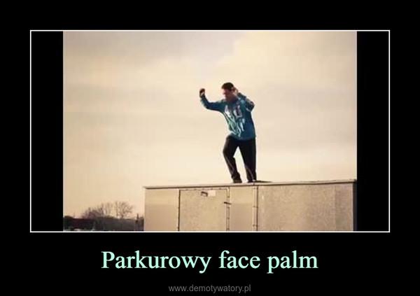 Parkurowy face palm –