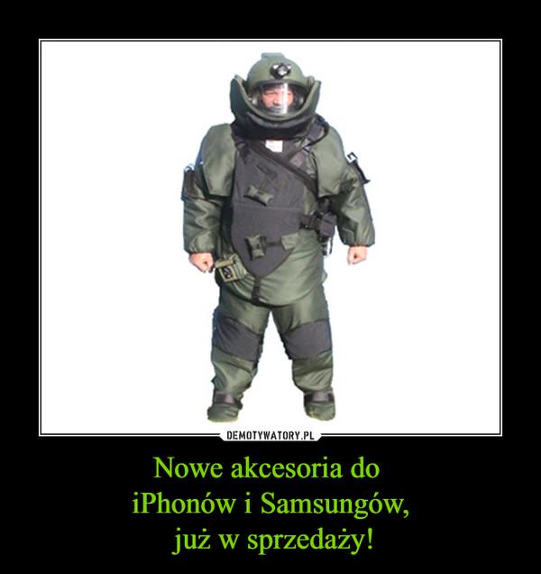 Nowe akcesoria do iPhonów i Samsungów, już w sprzedaży! –