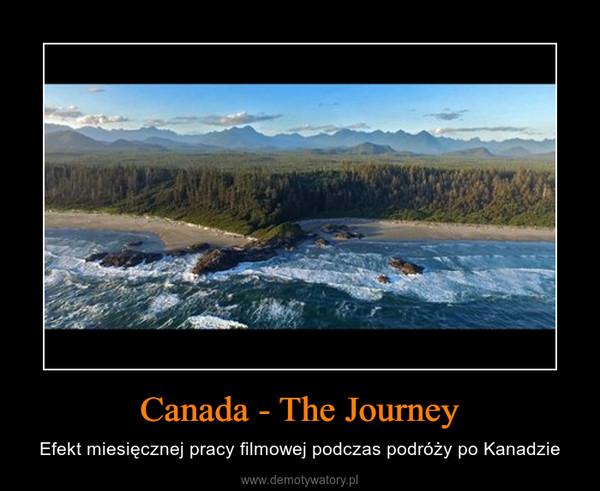 Canada - The Journey – Efekt miesięcznej pracy filmowej podczas podróży po Kanadzie