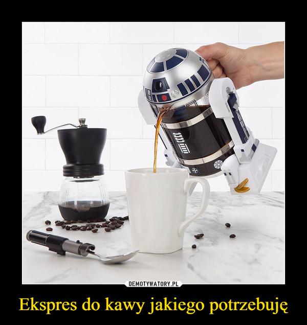 Ekspres do kawy jakiego potrzebuję –
