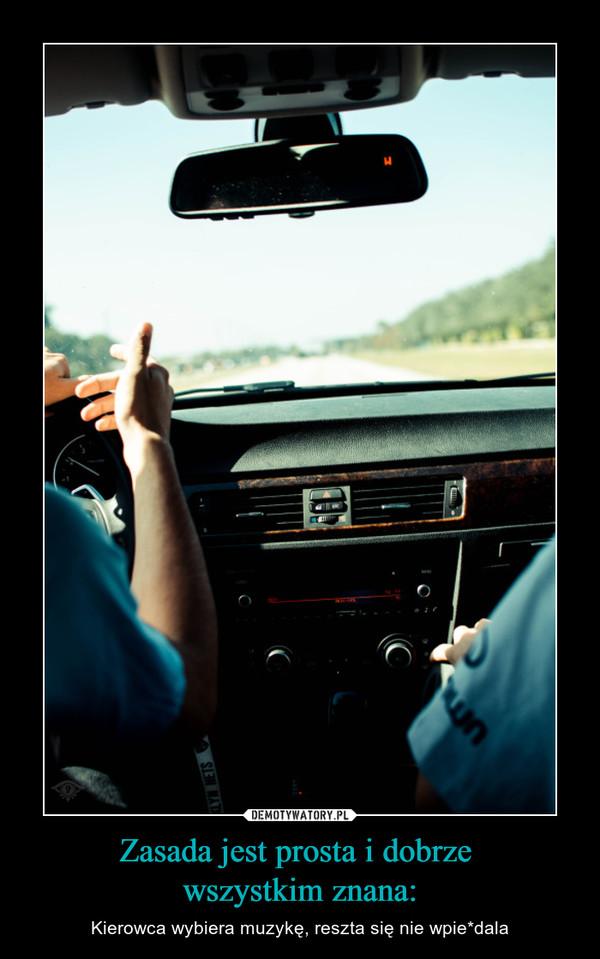 Zasada jest prosta i dobrze wszystkim znana: – Kierowca wybiera muzykę, reszta się nie wpie*dala