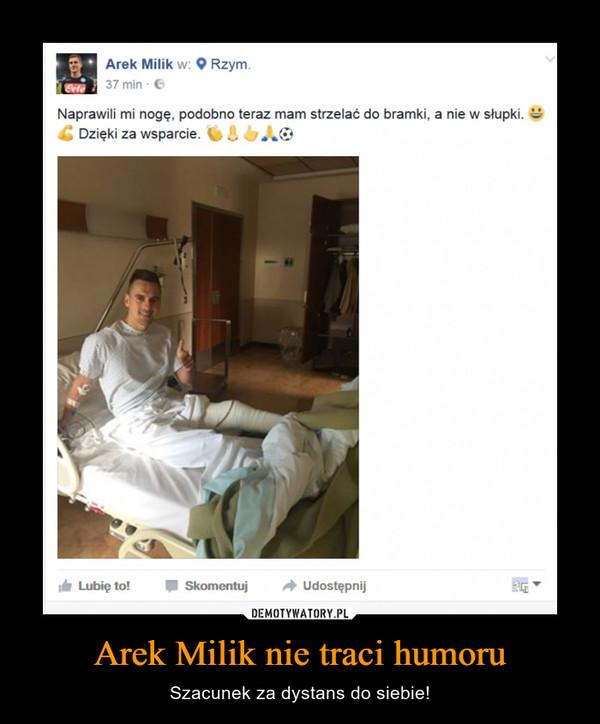 Arek Milik nie traci humoru – Szacunek za dystans do siebie! Naprawili mi nogę. podobno teraz mam strzelać do bramki, a nie w słupki.Dzięki za wsparcie.