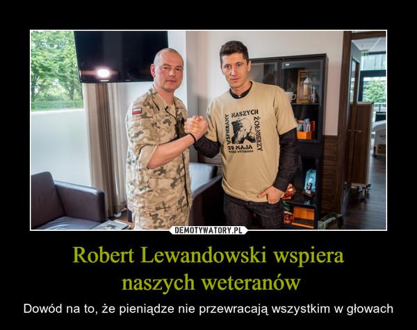 Robert Lewandowski wspiera naszych weteranów – Dowód na to, że pieniądze nie przewracają wszystkim w głowach