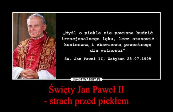 Święty Jan Paweł II- strach przed piekłem –