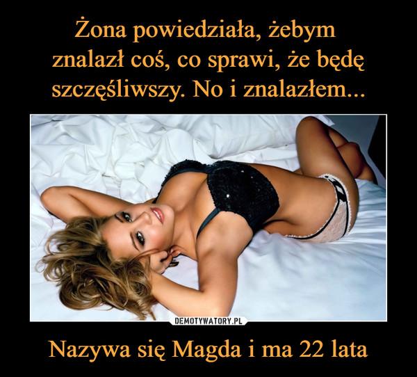 Nazywa się Magda i ma 22 lata –