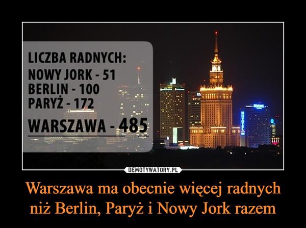 469 radnych w Warszawie, Nowy Jork tylko 51 na 8,5 mln. mieszkańców
