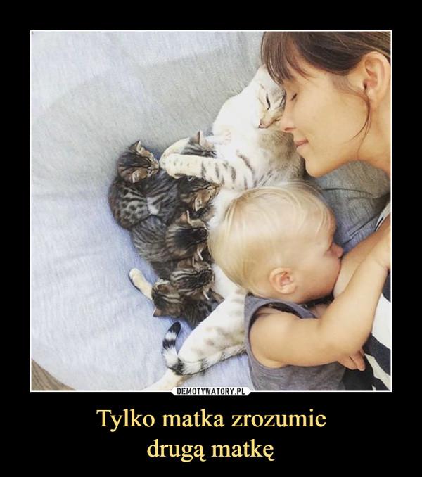 Tylko matka zrozumiedrugą matkę –