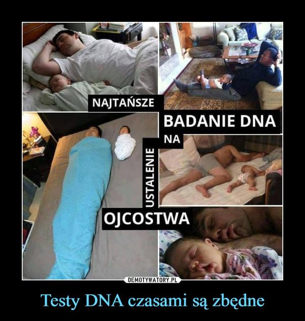 Testy DNA czasami są zbędne –  Najtańsze badanie dna na ustalenie ojcostwa
