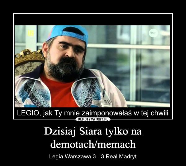 Dzisiaj Siara tylko na demotach/memach – Legia Warszawa 3 - 3 Real Madryt