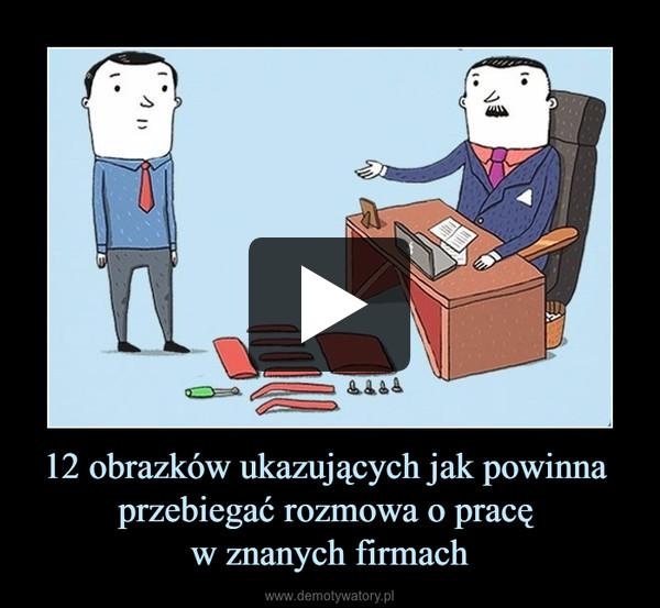 12 obrazków ukazujących jak powinna przebiegać rozmowa o pracę w znanych firmach –