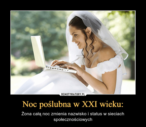 Noc poślubna w XXI wieku: – Żona całą noc zmienia nazwisko i status w sieciach społecznościowych