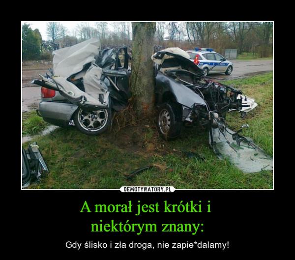 A morał jest krótki i niektórym znany: – Gdy ślisko i zła droga, nie zapie*dalamy!