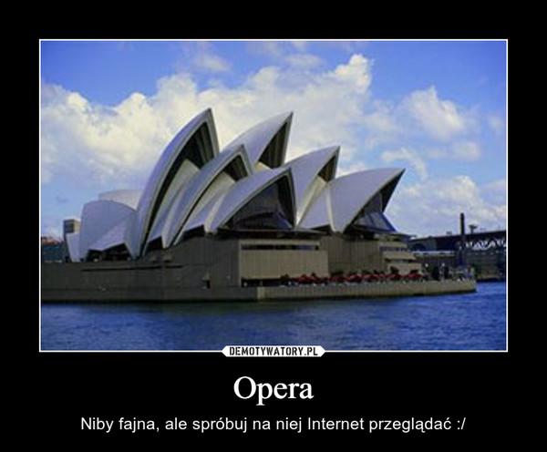 Opera – Niby fajna, ale spróbuj na niej Internet przeglądać :/