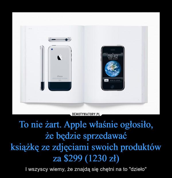 """To nie żart. Apple właśnie ogłosiło,że będzie sprzedawaćksiążkę ze zdjęciami swoich produktów za $299 (1230 zł) – I wszyscy wiemy, że znajdą się chętni na to """"dzieło"""""""